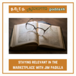 016 – Jim Padilla: Staying Relevant in the Marketplace Leads to Easier Conversations
