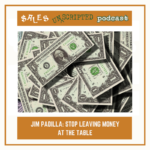040 – Jim Padilla: Stop Leaving Money on the Table
