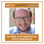046 – Dov Gordon: It's Not Information that Creates Transformation